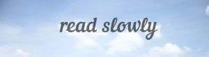 read slowly